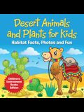 Desert Animals and Plants for Kids: Habitat Facts, Photos and Fun Children's Environment Books Edition