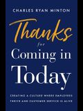 Thanks for Coming in Today: Creating a Culture Where Employees Thrive & Customer Service Is Alive