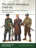 The Dutch Resistance 1940-45: World War II Resistance and Collaboration in the Netherlands
