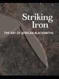 Striking Iron: The Art of African Blacksmiths