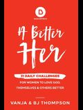 A Better Her: 31 Daily Challenges For Women to Love God, Themselves and Others Better