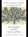 Orange Trees of Marrakesh: Ibn Khaldun and the Science of Man