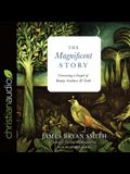 Magnificent Story Lib/E: Uncovering a Gospel of Beauty, Goodness, and Truth