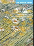 The Textile Artist: Layer, Paint and Stitch: Create Textile Art Using FreeHand Machine Embroidery and Hand Stitching