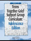 Teens Together Grief Support Group Curriculum: Adolescence Edition: Grades 7-12