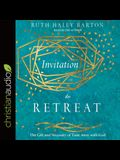 Invitation to Retreat Lib/E: The Gift and Necessity of Time Away with God
