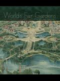 World's Fair Gardens: Shaping American Landscapes