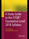 A Study Guide to the Istqb(r) Foundation Level 2018 Syllabus: Test Techniques and Sample Mock Exams