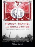Money, Trains, and Guillotines: Art and Revolution in 1960s Japan