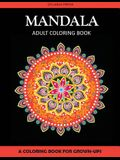 Mandala Adult Coloring Book: A Coloring Book for Grown-Ups
