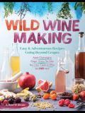 Wild Winemaking: Easy & Adventurous Recipes Going Beyond Grapes, Including Apple Champagne, Ginger-Green Tea Sake, Key Lime-Cayenne Win
