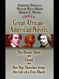 Three Great African-American Novels: The Heroic Slave/Clotel/Our Nig