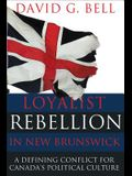 Loyalist Rebellion in New Brunswick: A Defining Conflict for Canada's Political Culture