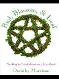Bud, Blossom, & Leaf: The Magical Herb Gardener's Handbook