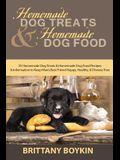 Homemade Dog Treats and Homemade Dog Food: 35 Homemade Dog Treats and Homemade Dog Food Recipes and Information to Keep Man's Best Friend Happy, Healt