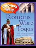 I Wonder Why Romans Wore Togas: And Other Questions about Rome