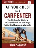 At Your Best as a Carpenter: Your Playbook for Building a Successful Career and Launching a Thriving Small Business as a Carpenter