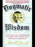 Dogmatic Wisdom: How the Culture Wars Divert Education and Distract America