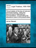 The Principles of the Law of Real and Personal Property: Being the Second Book of Blackstone's Commentaries: Incorporating the Alterations Down to the