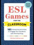 ESL Games for the Classroom: 101 Interactive Activities to Engage Your Students with Minimal Prep