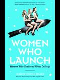 Women Who Launch: The Women Who Shattered Glass Ceilings (Strong Women, Women Empowerment, for Fans of Fabulous Female Firsts or the Boo