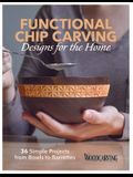 Functional Chip Carving Designs for the Home: 36 Simple Projects from Bowls to Barrettes