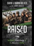 """Raised Huntingâ""""¢: True Stories of Faith, Family, and the Adventure of Hunting"""