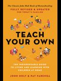 Teach Your Own: The John Holt Book of Home Schooling