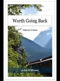 Worth Going Back: A Memoir of Alaska