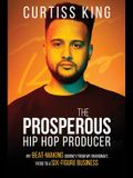 The Prosperous Hip Hop Producer: My Beat-Making Journey from My Grandma's Patio to a Six-Figure Business