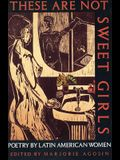 These Are Not Sweet Girls: Poetry by Latin American Women (Secret Weavers Series) (Vol 7)
