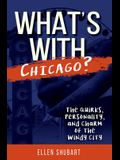 What's with Chicago?: The Quirks, Personality, and Charm of the Windy City