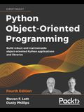 Python Object-Oriented Programming - Fourth Edition: Build robust and maintainable object-oriented Python applications and libraries