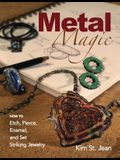 Metal Magic: How to Etch, Pierce, Enamel, and Set Striking Jewelry