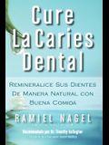 Cure La Caries Dental: Remineralice Las Caries y Repare Sus Dientes Naturalmente Con Buena Comida