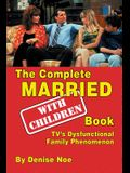 The Complete Married... with Children Book: Tv's Dysfunctional Family Phenomenon
