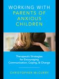 Working with Parents of Anxious Children: Therapeutic Strategies for Encouraging Communication, Coping & Change