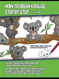 How to Draw Koalas Step by Step (This How to Draw Koalas Book Shows How to Draw 39 Different Koalas Easily)