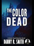 The Color Dead: A Dickie Floyd Detective Novel