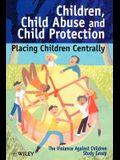 Children, Child Abuse and Child Protection: Placing Children Centrally