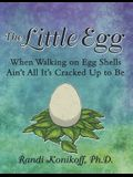 The Little Egg: When Walking on Egg Shells Ain't All It's Cracked up to Be