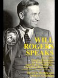 Will Rogers Speaks: Over 1000 Timeless Quotations for Public Speakers And Writers, Politicians, Comedians, Browsers...
