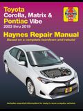 Toyota Corolla, Matrix & Pontiac Vibe 2003 Thru 2019 Haynes Repair Manual: 2003 Thru 2019 - Based on a Complete Teardown and Rebuild