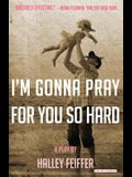 I'm Gonna Pray for You So Hard: A Play