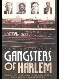 Gangsters of Harlem: The Gritty Underworld of New York City's Most Famous Neighborhood