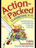Action-Packed Classrooms, K-5: Using Movement to Educate and Invigorate Learners