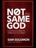 Not the Same God: Is the Qur'an Allah the LORD God of the Bible?