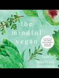The Mindful Vegan Lib/E: A 30-Day Plan for Finding Health, Balance, Peace, and Happiness