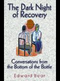 Dark Night of Recovery: Conversations from the Bottom of the Bottle
