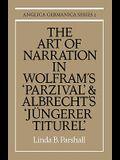 The Art of Narration in Wolfram's Parzival and Albrecht's J Ngerer Titurel